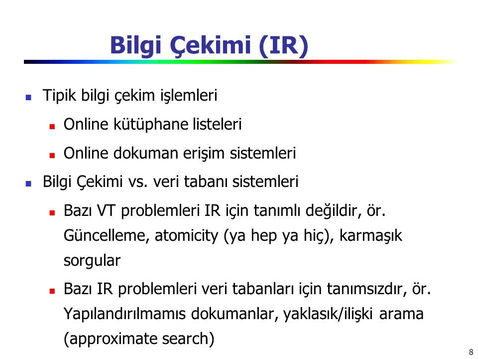 8 Bilgi Çekimi (IR) Tipik bilgi çekim işlemleri Online kütüphane listeleri Online dokuman erişim sistemleri Bilgi Çekimi vs. veri tabanı sistemleri Ba