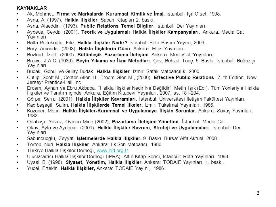 3 KAYNAKLAR Ak, Mehmet. Firma ve Markalarda Kurumsal Kimlik ve İmaj. İstanbul: Işıl Ofset, 1998. Asna, A. (1997). Halkla İlişkiler. Sabah Kitapları 2.