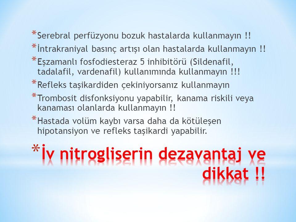 * Serebral perfüzyonu bozuk hastalarda kullanmayın !.