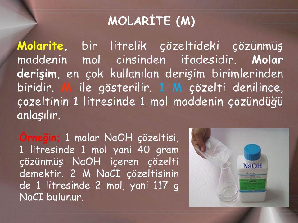 MOLARİTE (M) Molarite, bir litrelik çözeltideki çözünmüş maddenin mol cinsinden ifadesidir.