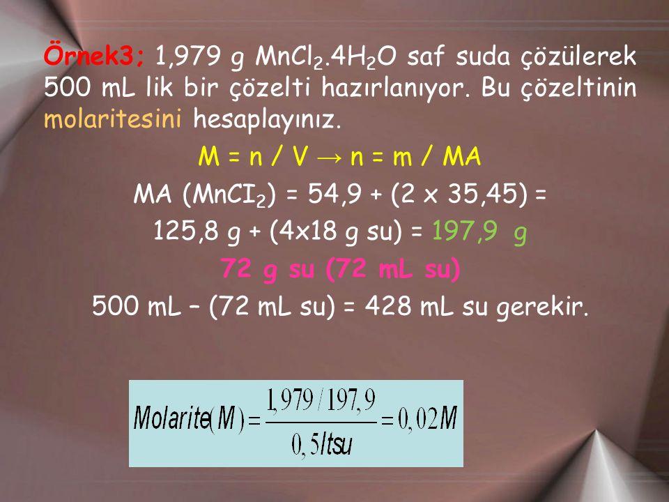 Örnek3; 1,979 g MnCl 2.4H 2 O saf suda çözülerek 500 mL lik bir çözelti hazırlanıyor.