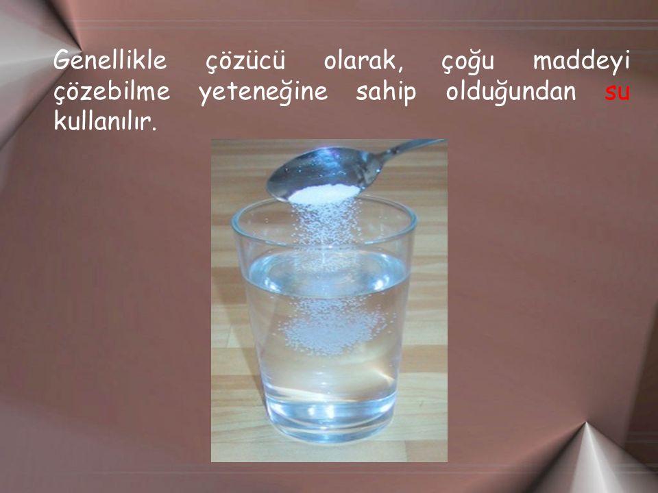 Genellikle çözücü olarak, çoğu maddeyi çözebilme yeteneğine sahip olduğundan su kullanılır.