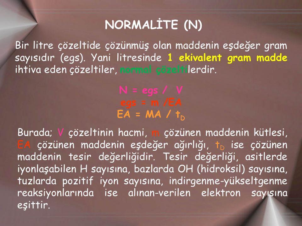 NORMALİTE (N) Bir litre çözeltide çözünmüş olan maddenin eşdeğer gram sayısıdır (egs).