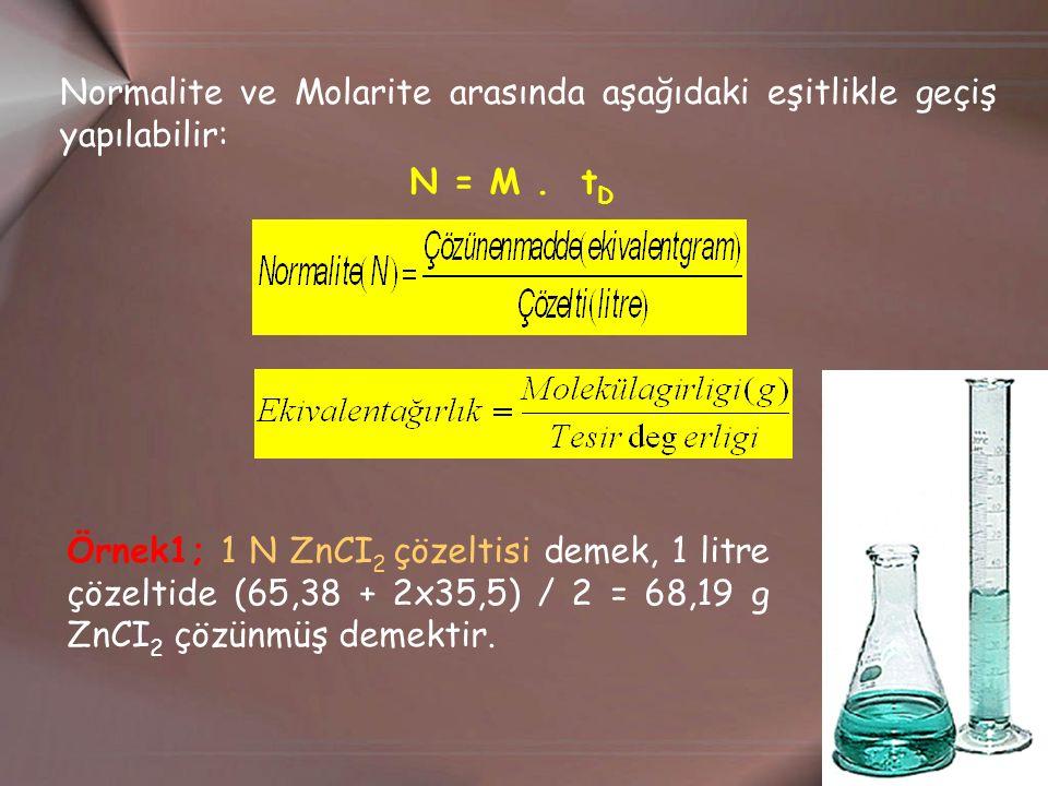 Normalite ve Molarite arasında aşağıdaki eşitlikle geçiş yapılabilir: N = M.