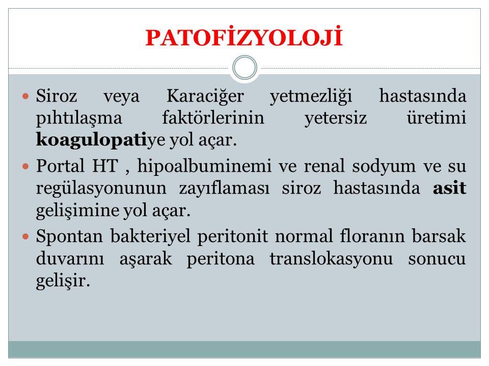 PATOFİZYOLOJİ Siroz veya Karaciğer yetmezliği hastasında pıhtılaşma faktörlerinin yetersiz üretimi koagulopatiye yol açar. Portal HT, hipoalbuminemi v
