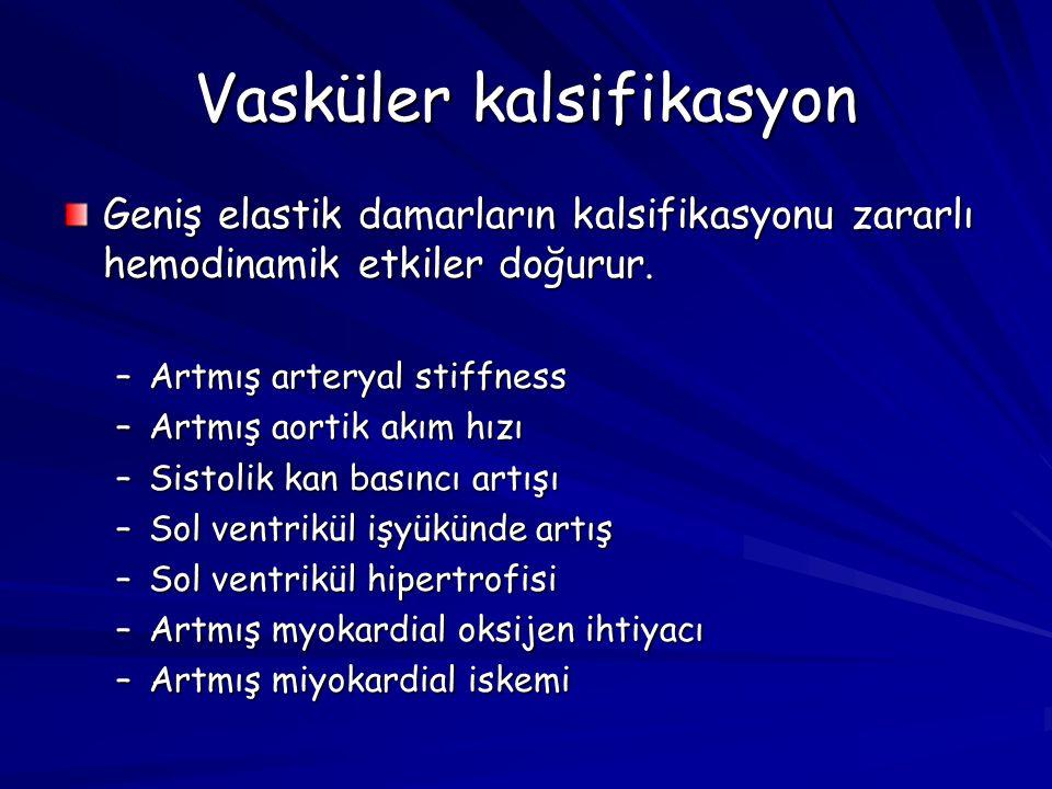 Vasküler kalsifikasyon Geniş elastik damarların kalsifikasyonu zararlı hemodinamik etkiler doğurur. –Artmış arteryal stiffness –Artmış aortik akım hız