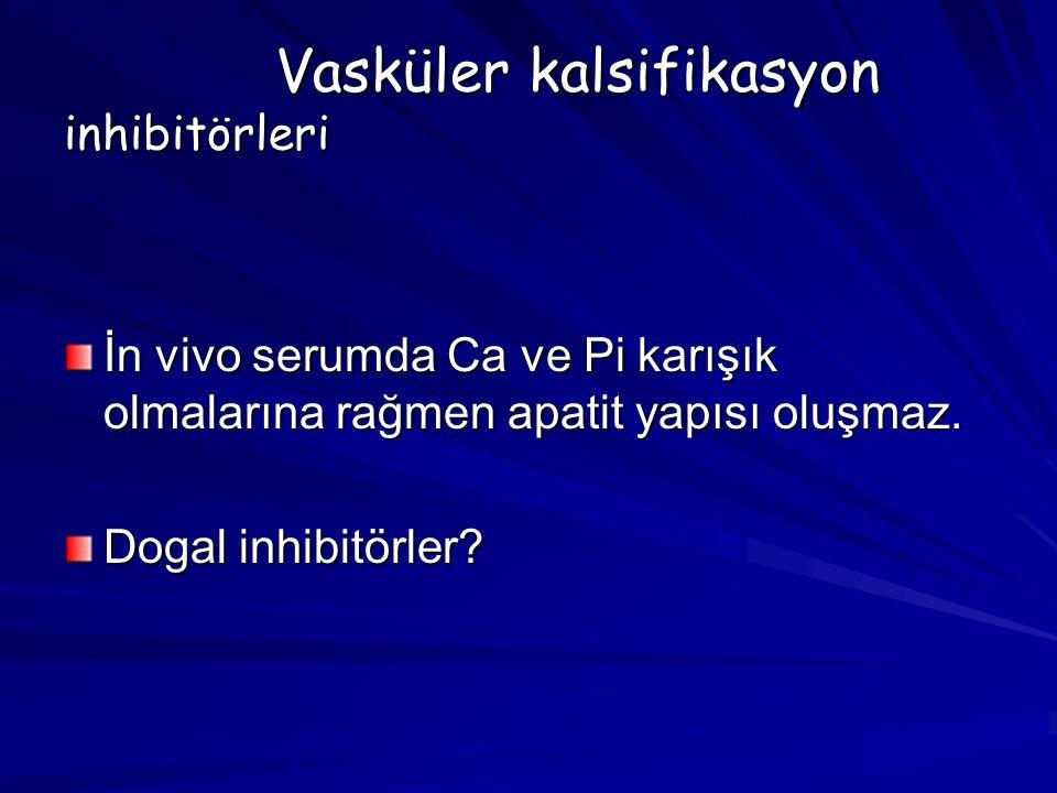 Vasküler kalsifikasyon inhibitörleri İn vivo serumda Ca ve Pi karışık olmalarına rağmen apatit yapısı oluşmaz. Dogal inhibitörler?