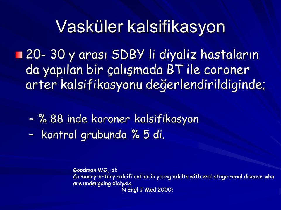 Vasküler kalsifikasyon 20- 30 y arası SDBY li diyaliz hastaların da yapılan bir çalışmada BT ile coroner arter kalsifikasyonu değerlendirildiginde; –% 88 inde koroner kalsifikasyon – kontrol grubunda % 5 di.