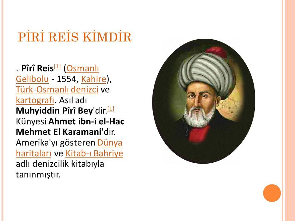 TARİHTE İLK ÇİZİLEN HARİTALAR Dünyanın ilk haritası ünlü Türk denizci Piri Reis tarafından çizildi.