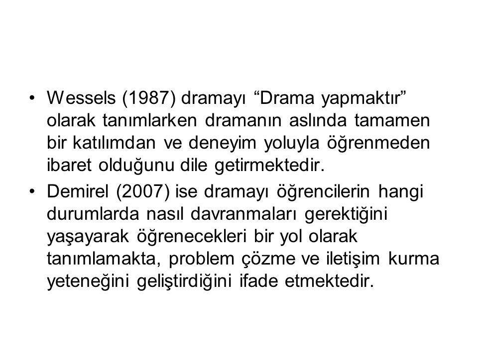 """Wessels (1987) dramayı """"Drama yapmaktır"""" olarak tanımlarken dramanın aslında tamamen bir katılımdan ve deneyim yoluyla öğrenmeden ibaret olduğunu dile"""