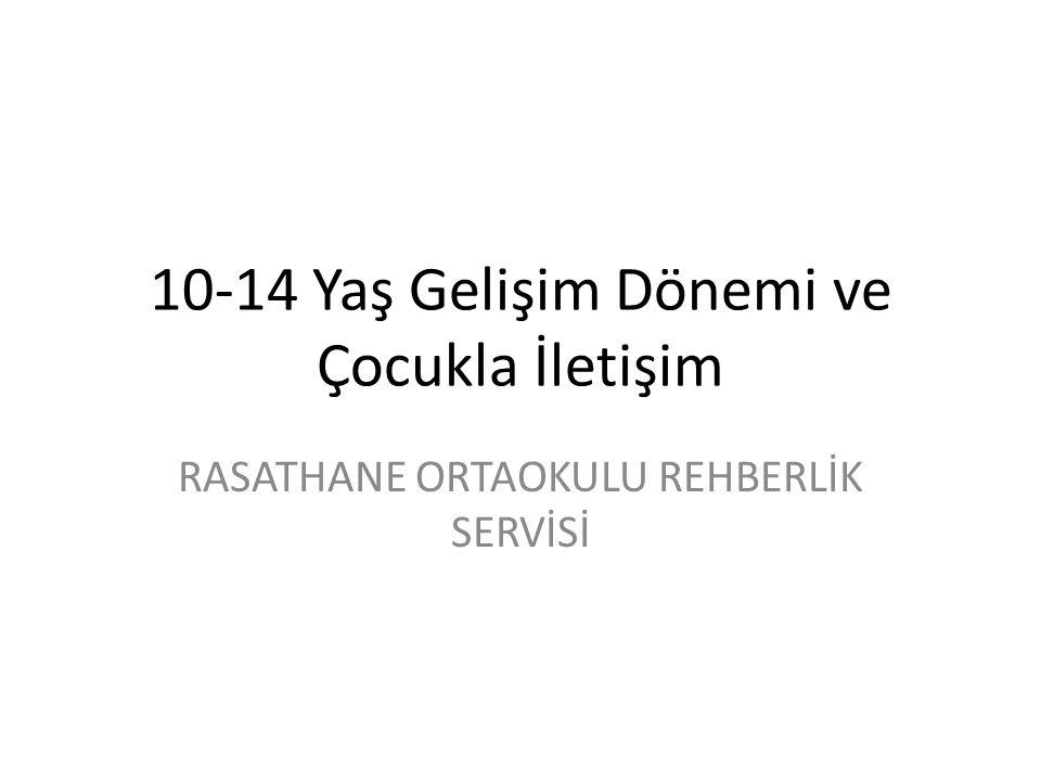 10-14 Yaş Gelişim Dönemi ve Çocukla İletişim RASATHANE ORTAOKULU REHBERLİK SERVİSİ