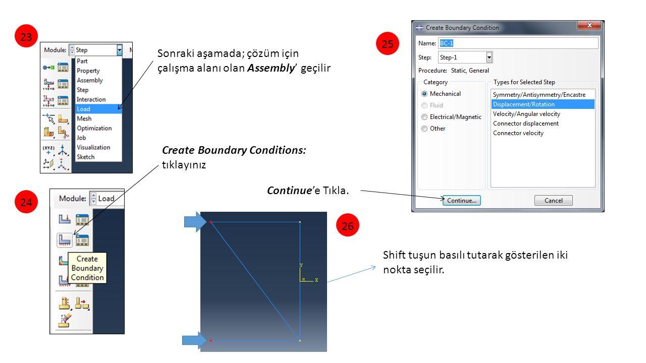 Sonraki aşamada; çözüm için çalışma alanı olan Assembly' geçilir Create Boundary Conditions: tıklayınız 2425 Continue'e Tıkla. Shift tuşun basılı tuta