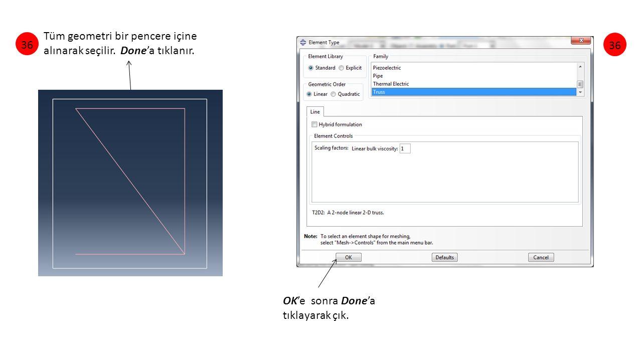 Tüm geometri bir pencere içine alınarak seçilir. Done'a tıklanır. 36 OK'e sonra Done'a tıklayarak çık.