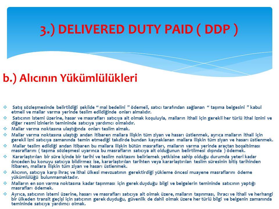 b.) Alıcının Yükümlülükleri  Satış sözleşmesinde belirtildiği şekilde '' mal bedelini '' ödemeli, satıcı tarafından sağlanan '' taşıma belgesini '' k