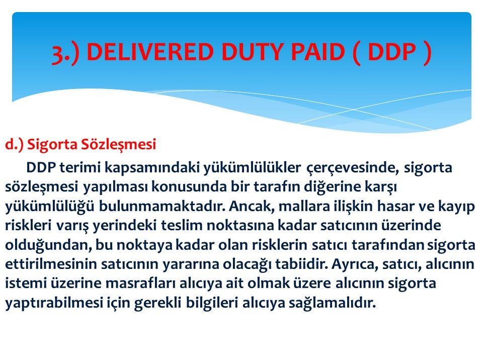 d.) Sigorta Sözleşmesi DDP terimi kapsamındaki yükümlülükler çerçevesinde, sigorta sözleşmesi yapılması konusunda bir tarafın diğerine karşı yükümlülü