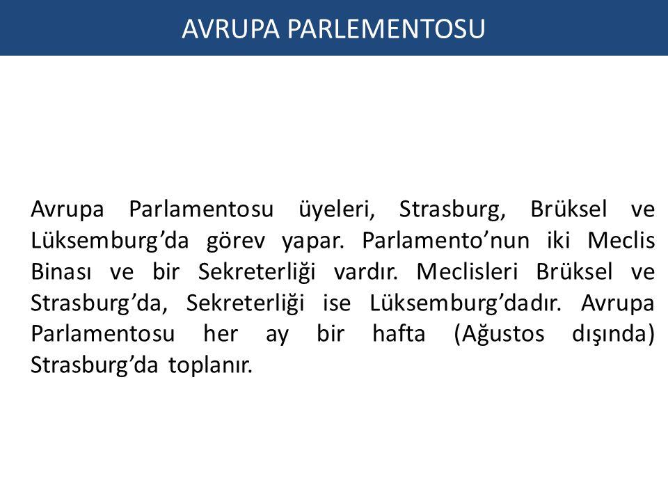 AVRUPA PARLEMENTOSU Avrupa Parlamentosu üyeleri, Strasburg, Brüksel ve Lüksemburg'da görev yapar. Parlamento'nun iki Meclis Binası ve bir Sekreterliği