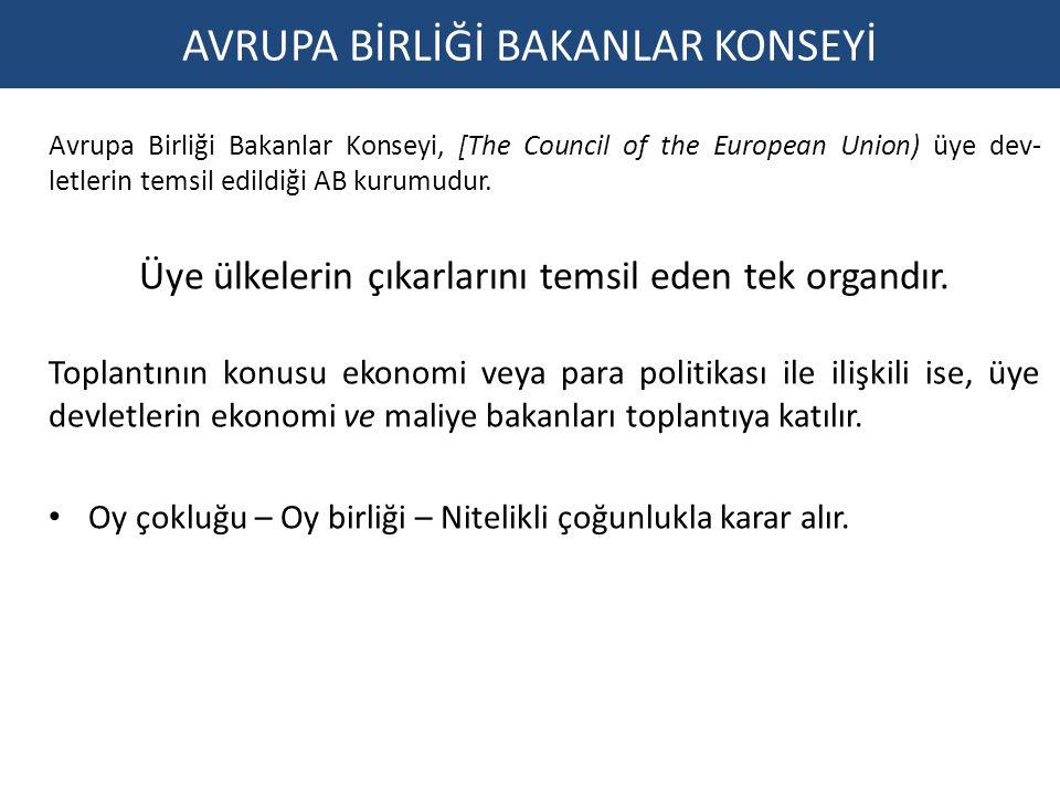 AVRUPA BİRLİĞİ BAKANLAR KONSEYİ Avrupa Birliği Bakanlar Konseyi, [The Council of the European Union) üye dev letlerin temsil edildiği AB kurumudur. Ü