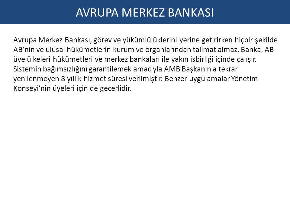 AVRUPA MERKEZ BANKASI Avrupa Merkez Bankası, görev ve yükümlülüklerini yerine getirirken hiçbir şekilde AB'nin ve ulusal hükümetlerin kurum ve organla