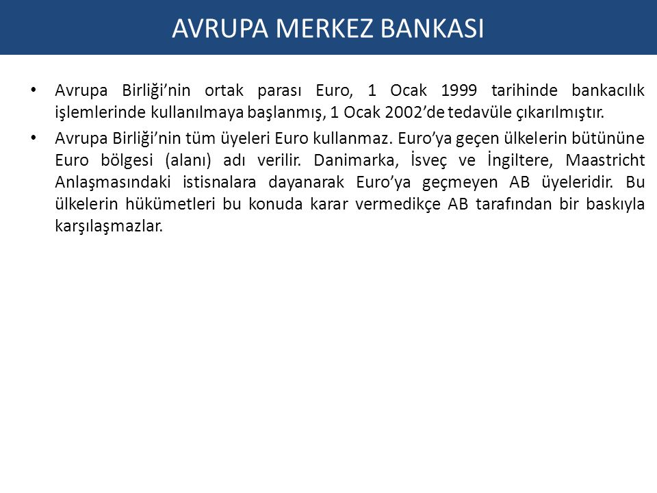 AVRUPA MERKEZ BANKASI Avrupa Birliği'nin ortak parası Euro, 1 Ocak 1999 tarihinde bankacılık işlemlerinde kullanılmaya başlanmış, 1 Ocak 2002'de tedav