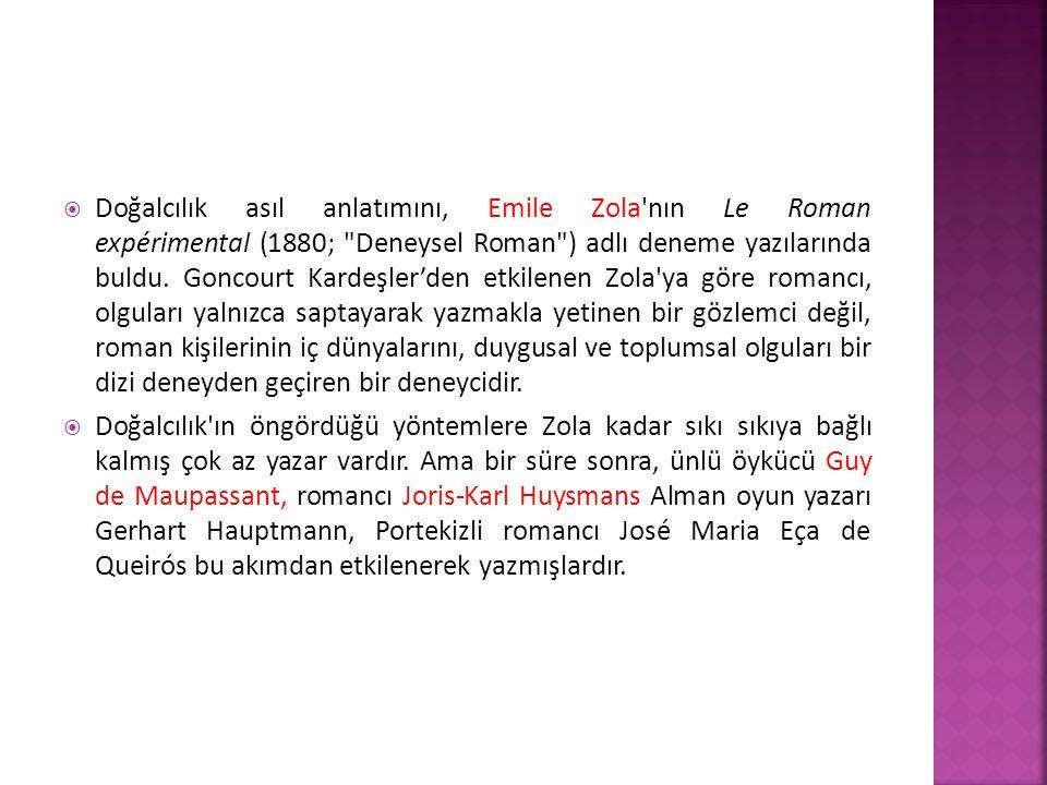  Doğalcılık asıl anlatımını, Emile Zola nın Le Roman expérimental (1880; Deneysel Roman ) adlı deneme yazılarında buldu.