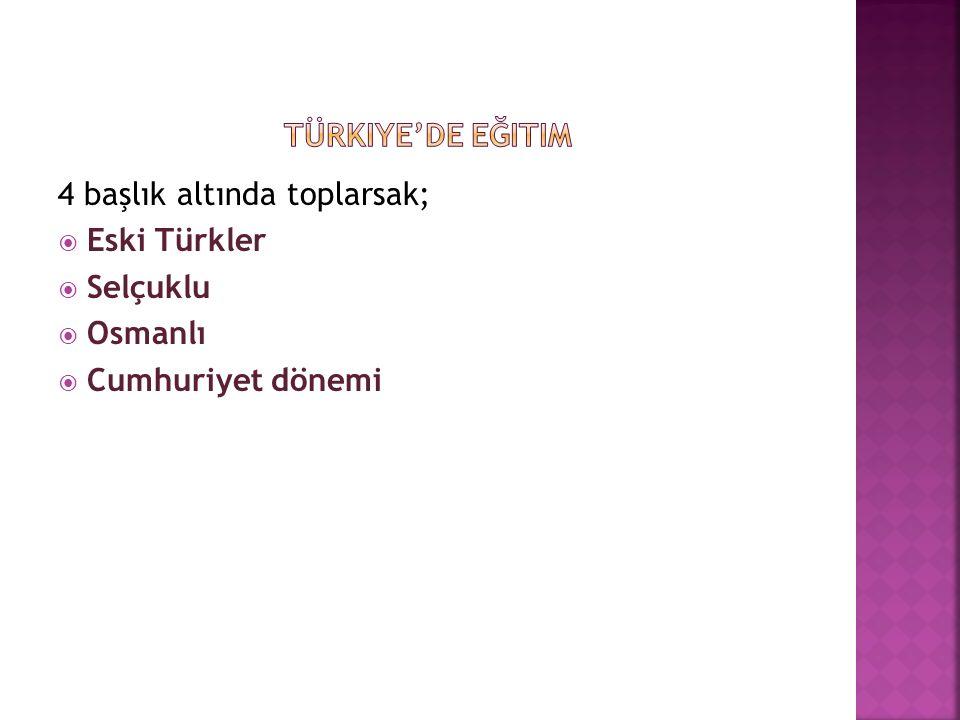 4 başlık altında toplarsak;  Eski Türkler  Selçuklu  Osmanlı  Cumhuriyet dönemi