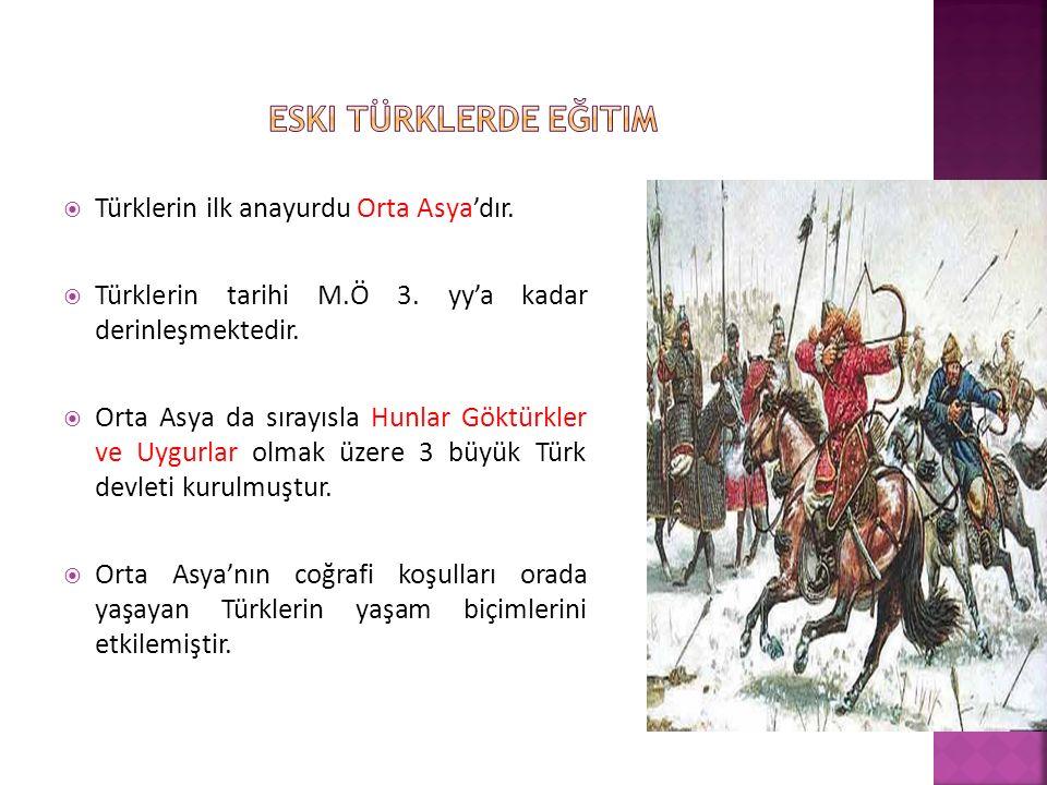 Türklerin ilk anayurdu Orta Asya'dır. Türklerin tarihi M.Ö 3.