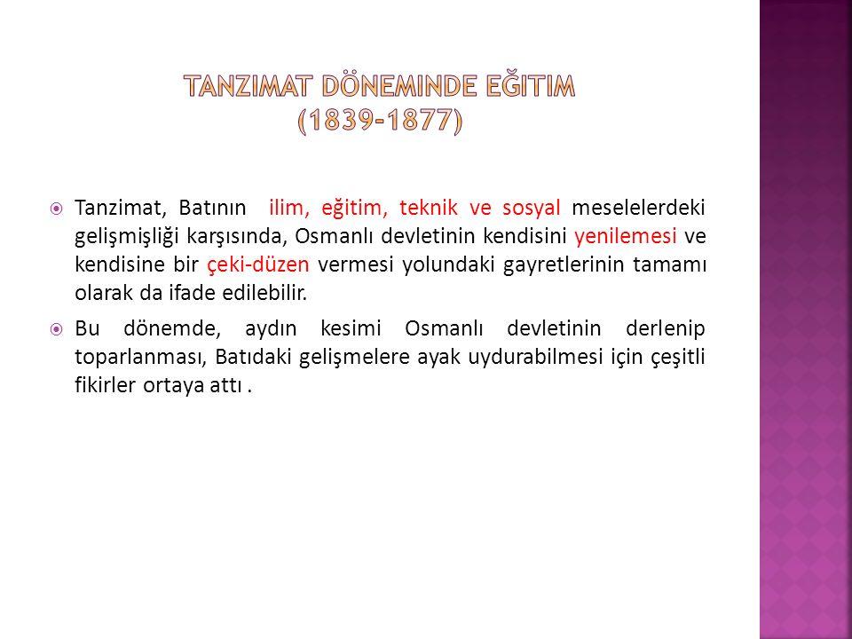  Tanzimat, Batının ilim, eğitim, teknik ve sosyal meselelerdeki gelişmişliği karşısında, Osmanlı devletinin kendisini yenilemesi ve kendisine bir çeki-düzen vermesi yolundaki gayretlerinin tamamı olarak da ifade edilebilir.