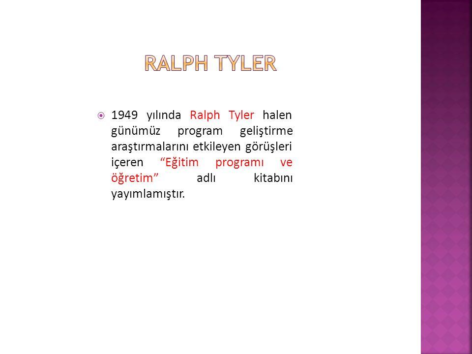  1949 yılında Ralph Tyler halen günümüz program geliştirme araştırmalarını etkileyen görüşleri içeren Eğitim programı ve öğretim adlı kitabını yayımlamıştır.