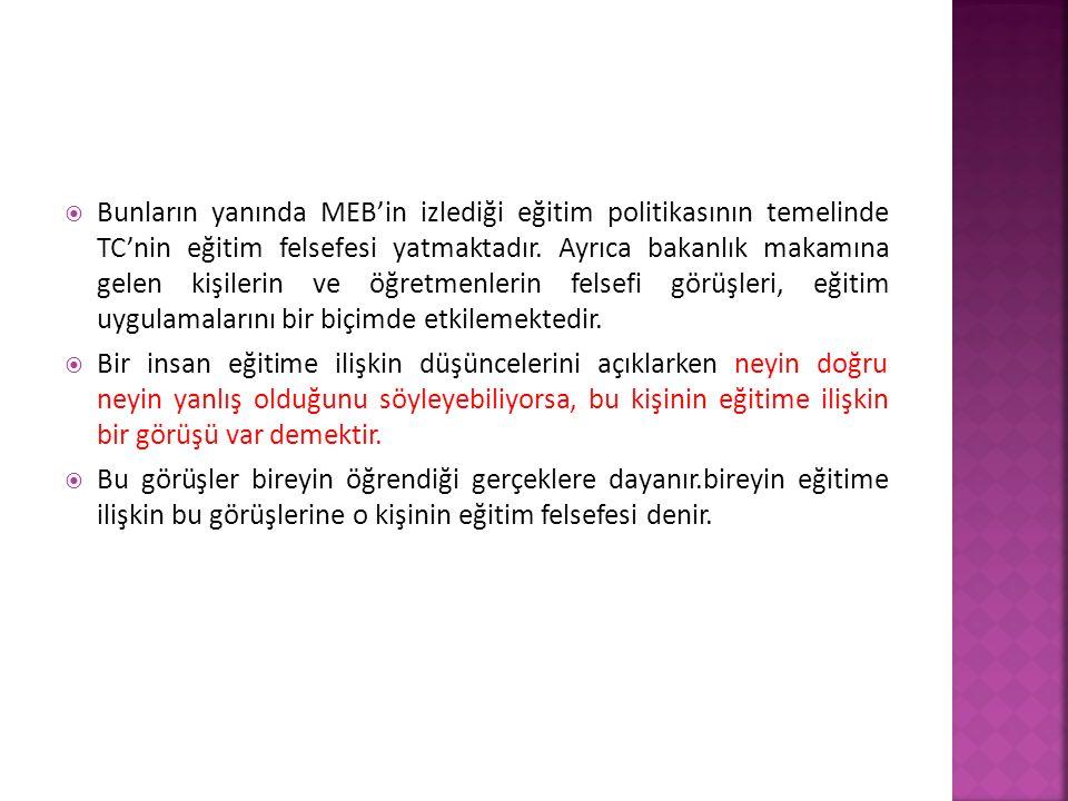  Bunların yanında MEB'in izlediği eğitim politikasının temelinde TC'nin eğitim felsefesi yatmaktadır.