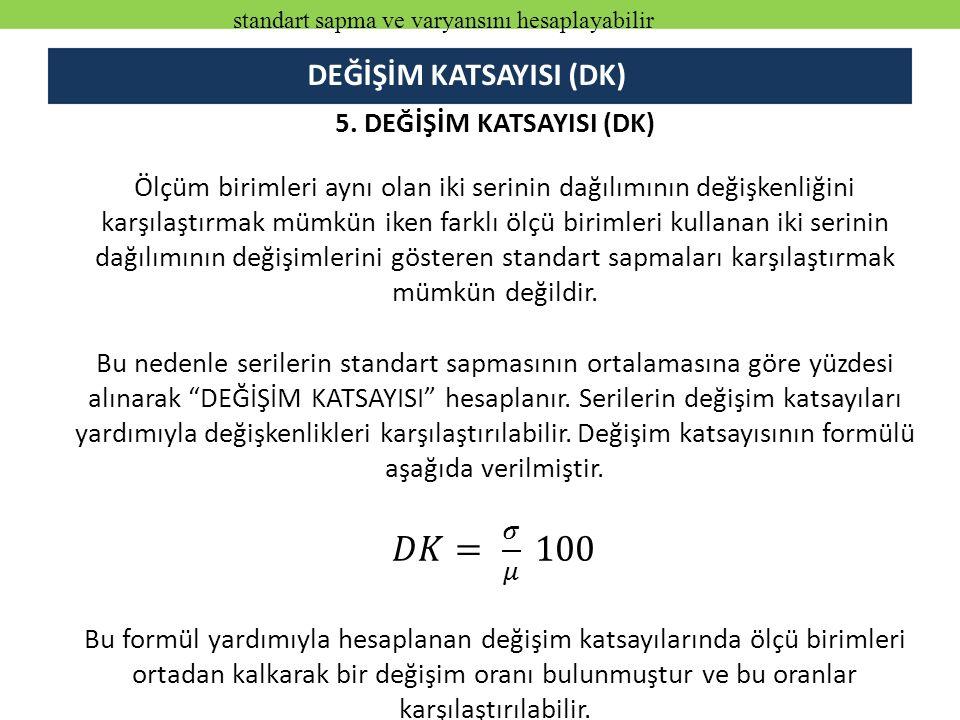 DEĞİŞİM KATSAYISI (DK) standart sapma ve varyansını hesaplayabilir