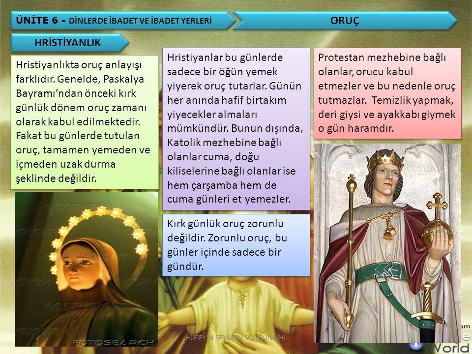 ÜNİTE 6 - DİNLERDE İBADET VE İBADET YERLERİ ORUÇ Hristiyanlıkta oruç anlayışı farklıdır.