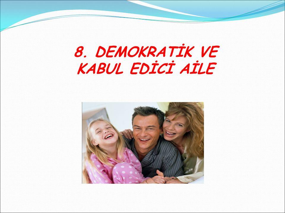 8. DEMOKRATİK VE KABUL EDİCİ AİLE