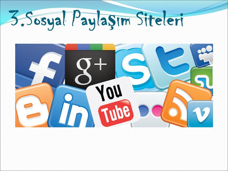 3.Sosyal Payla ş ım Siteleri