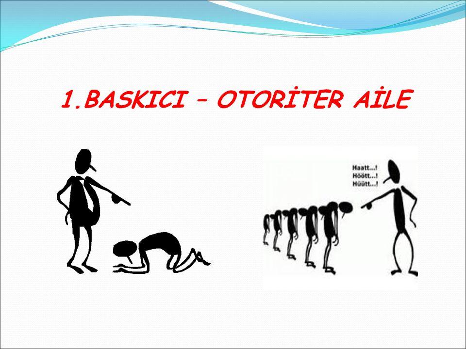 Baskıcı-Otoriter Ailelerde;  Çocuk ailenin bir üyesi gibi kabul edilmez.