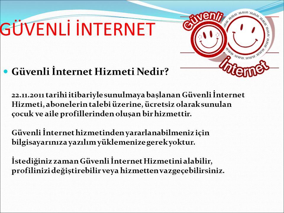 GÜVENLİ İNTERNET Güvenli İnternet Hizmeti Nedir? 22.11.2011 tarihi itibariyle sunulmaya başlanan Güvenli İnternet Hizmeti, abonelerin talebi üzerine,