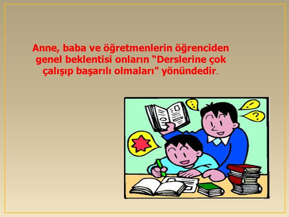 Anne, baba ve öğretmenlerin öğrenciden genel beklentisi onların Derslerine çok çalışıp başarılı olmaları yönündedir.