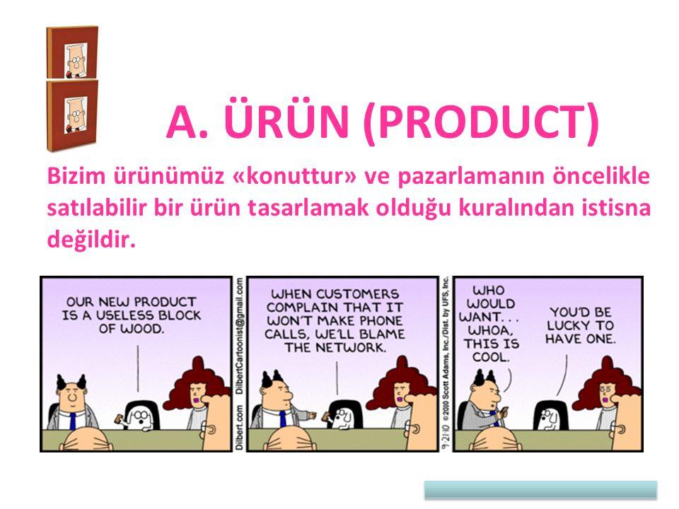 A. ÜRÜN (PRODUCT) Bizim ürünümüz «konuttur» ve pazarlamanın öncelikle satılabilir bir ürün tasarlamak olduğu kuralından istisna değildir.