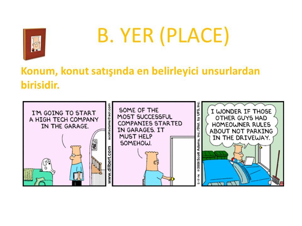 B. YER (PLACE) Konum, konut satışında en belirleyici unsurlardan birisidir.