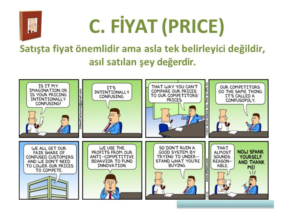 C. FİYAT (PRICE) Satışta fiyat önemlidir ama asla tek belirleyici değildir, asıl satılan şey değerdir.