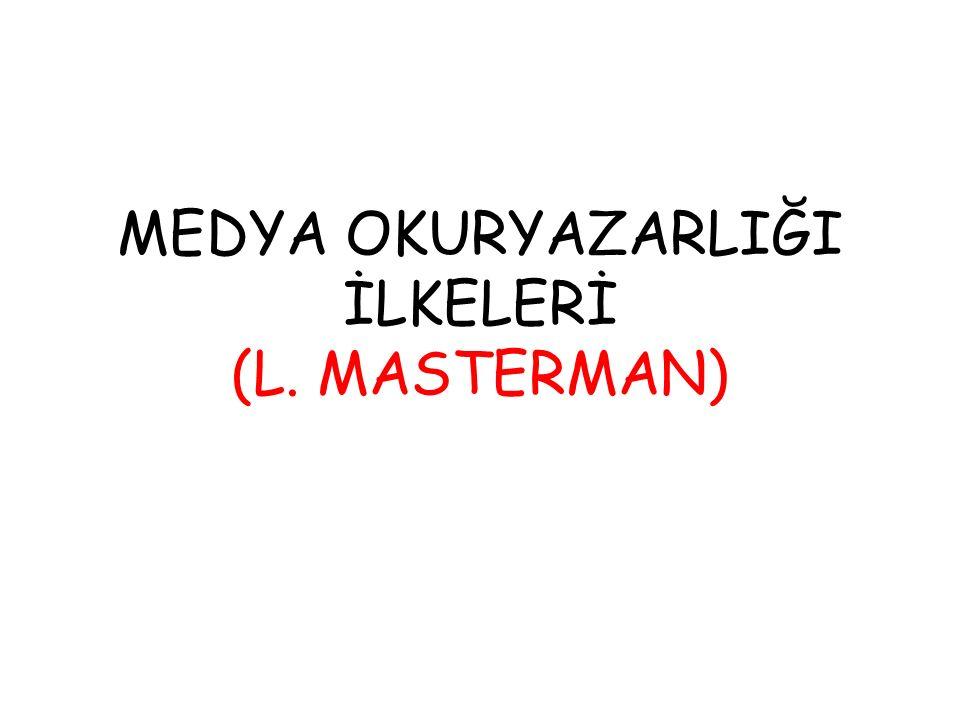 MEDYA OKURYAZARLIĞI İLKELERİ (L. MASTERMAN)
