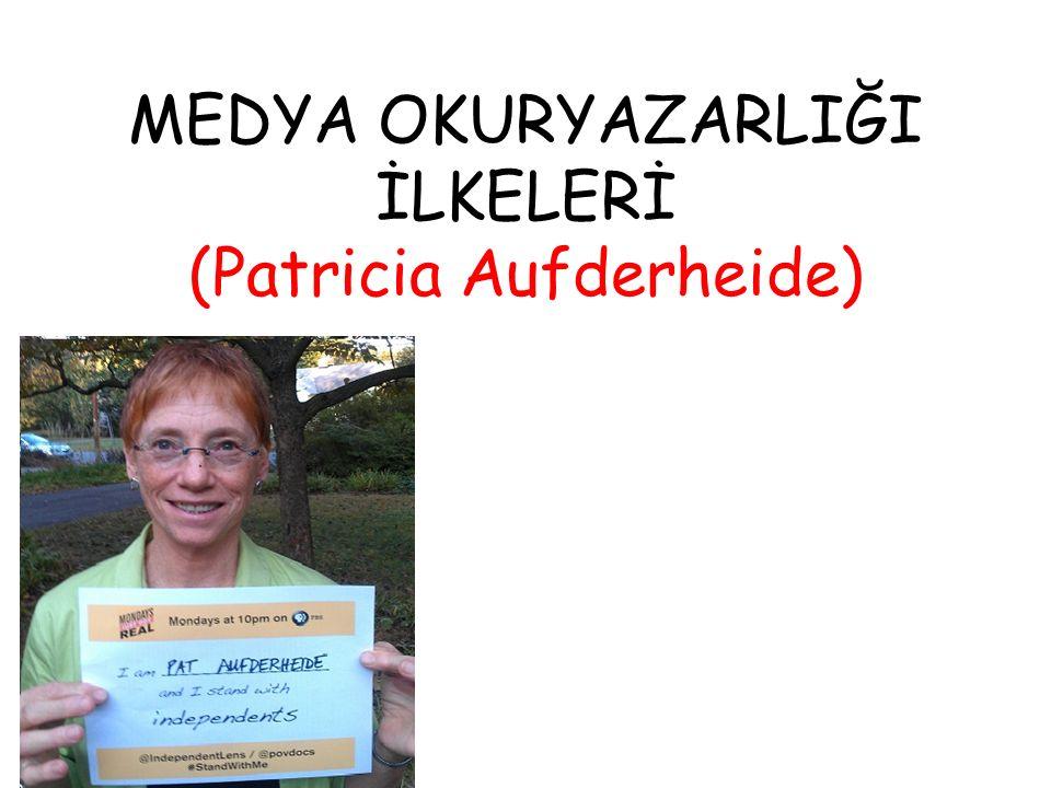 MEDYA OKURYAZARLIĞI İLKELERİ (Patricia Aufderheide)