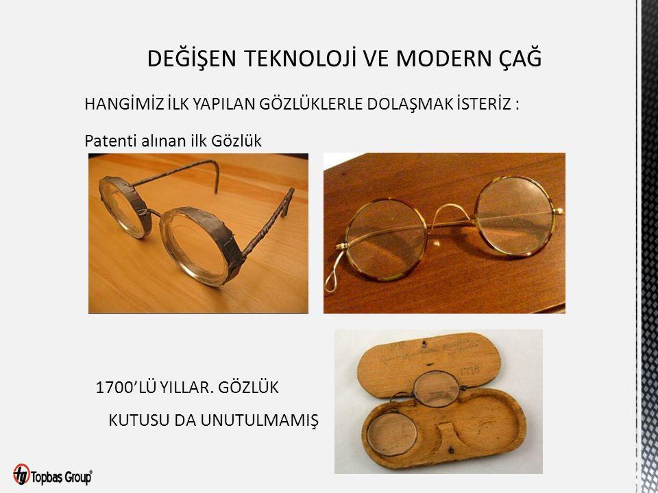 HANGİMİZ İLK YAPILAN GÖZLÜKLERLE DOLAŞMAK İSTERİZ : Patenti alınan ilk Gözlük 1700'LÜ YILLAR. GÖZLÜK KUTUSU DA UNUTULMAMIŞ
