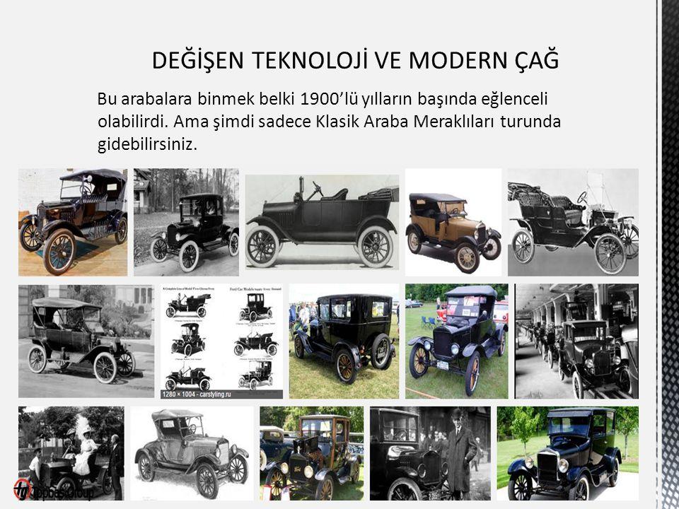 Bu arabalara binmek belki 1900'lü yılların başında eğlenceli olabilirdi.