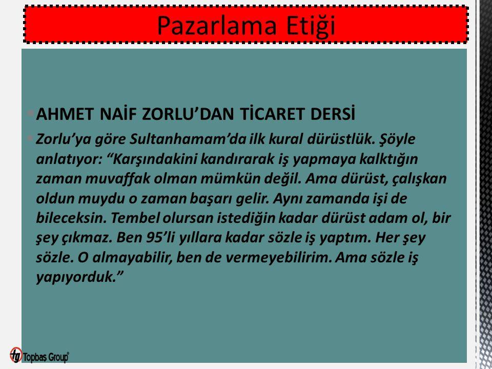"""Pazarlama Etiği  AHMET NAİF ZORLU'DAN TİCARET DERSİ  Zorlu'ya göre Sultanhamam'da ilk kural dürüstlük. Şöyle anlatıyor: """"Karşındakini kandırarak iş"""