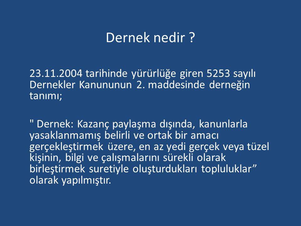 Dernek nedir ? 23.11.2004 tarihinde yürürlüğe giren 5253 sayılı Dernekler Kanununun 2. maddesinde derneğin tanımı;