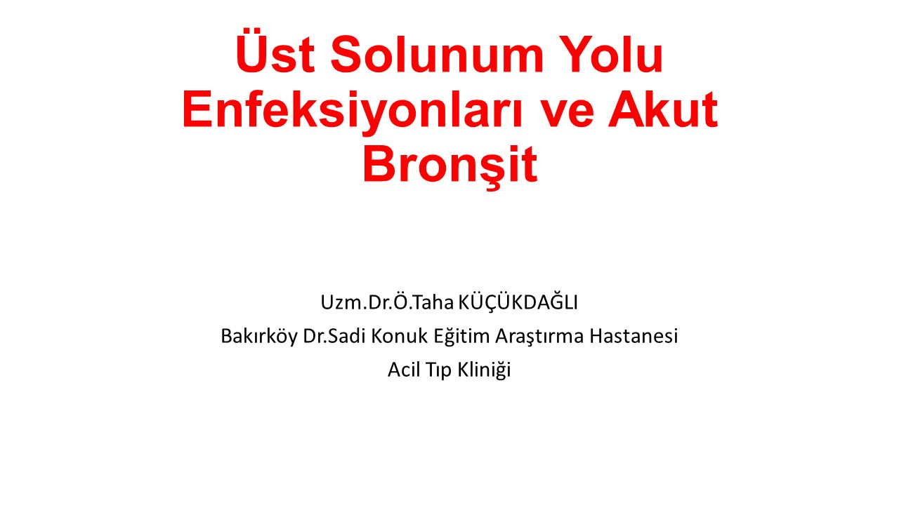 Sunum Planı Üst Solunum Yolu Enfeksiyonları (ÜSYE); ‒Soğuk algınlığı (Rinit) ‒Grip ‒Akut Rinosinüzit ‒Akut Tonsillofarenjit ‒Akut Otitis Media ‒Akut Epiglottit Akut Bronşit *Viral *Viral-Bakteriyel