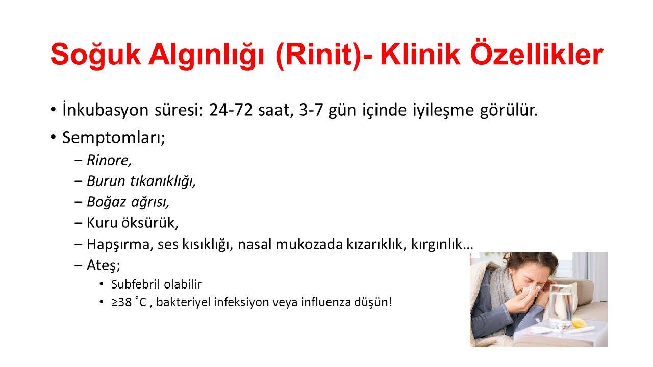 Soğuk Algınlığı (Rinit)- Klinik Özellikler İnkubasyon süresi: 24-72 saat, 3-7 gün içinde iyileşme görülür. Semptomları; ‒Rinore, ‒Burun tıkanıklığı, ‒