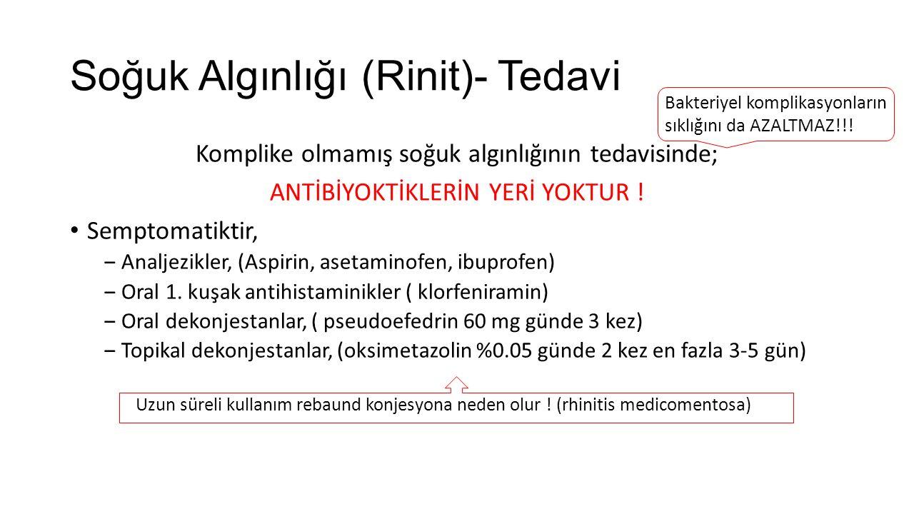 Soğuk Algınlığı (Rinit)- Tedavi Komplike olmamış soğuk algınlığının tedavisinde; ANTİBİYOKTİKLERİN YERİ YOKTUR ! Semptomatiktir, ‒Analjezikler, (Aspir