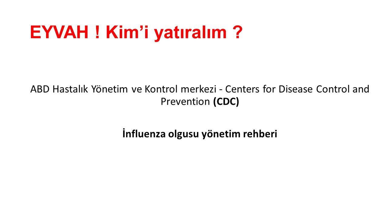 EYVAH ! Kim'i yatıralım ? ABD Hastalık Yönetim ve Kontrol merkezi - Centers for Disease Control and Prevention (CDC) İnfluenza olgusu yönetim rehberi