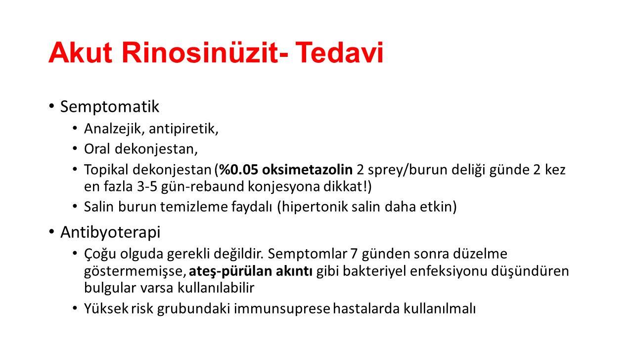 Akut Rinosinüzit- Tedavi Semptomatik Analzejik, antipiretik, Oral dekonjestan, Topikal dekonjestan (%0.05 oksimetazolin 2 sprey/burun deliği günde 2 k